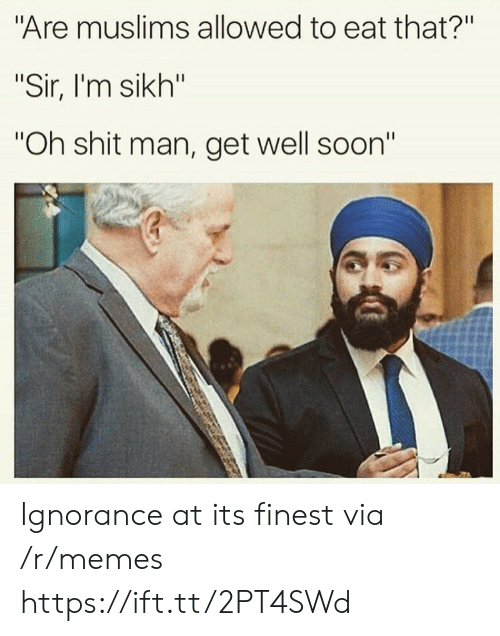 """get well: Are muslims allowed to eat that?""""  """"Sir, I'm sikh""""  Oh shit man, get well soon"""" Ignorance at its finest via /r/memes https://ift.tt/2PT4SWd"""