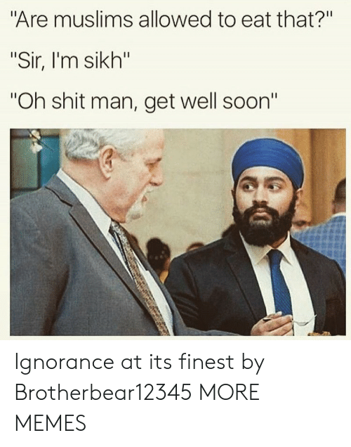 """get well: Are muslims allowed to eat that?""""  """"Sir, I'm sikh""""  Oh shit man, get well soon"""" Ignorance at its finest by Brotherbear12345 MORE MEMES"""