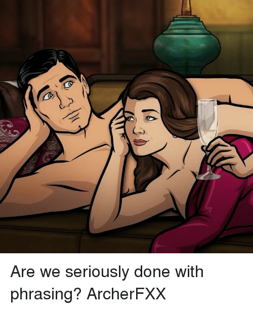 Memes, 🤖, and Seriously: Are we seriously done with phrasing? ArcherFXX