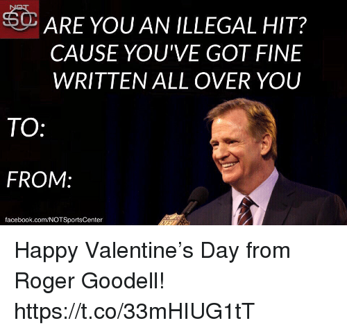 To From: ARE YOU AN ILLEGAL HIT?  CAUSE YOU'VE GOT FINE  WRITTEN ALL OVER YOU  TO  FROM:  facebook.com/NOTSportsCenter Happy Valentine's Day from Roger Goodell! https://t.co/33mHIUG1tT