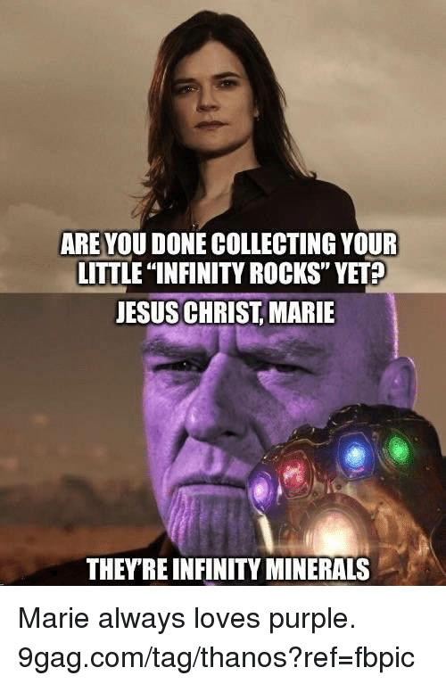 """9gag, Dank, and Jesus: ARE YOU DONE COLLECTING YOUR  LITTLE """"INFINITY ROCKS"""" YET?  JESUS CHRIST, MARIE  0  THEYRE INFINITY MINERALS Marie always loves purple. 9gag.com/tag/thanos?ref=fbpic"""