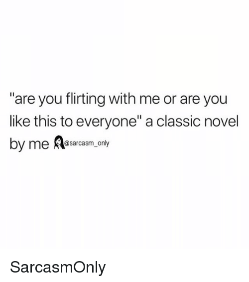 """Funny, Memes, and You: are you flirting with me or are you  like this to everyone"""" a classic novel  by me Resarasm, ony SarcasmOnly"""