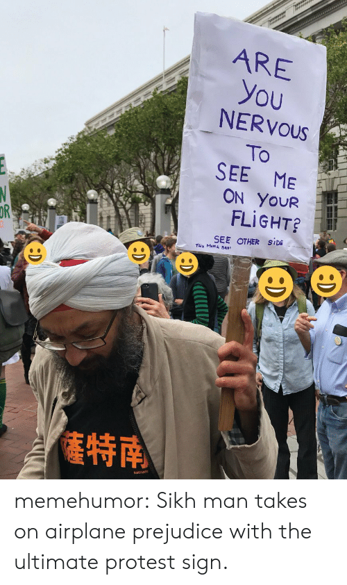 Protestation: ARE  you  NERVOUs  To  SEE ME  ON YoUR  FLIGHT  OR  SEE OTHER SIDE  特南 memehumor:  Sikh man takes on airplane prejudice with the ultimate protest sign.