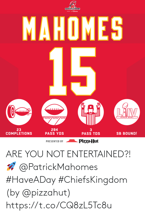 are you: ARE YOU NOT ENTERTAINED?! 🚀 @PatrickMahomes #HaveADay #ChiefsKingdom  (by @pizzahut) https://t.co/CQ8zL5Tc8u