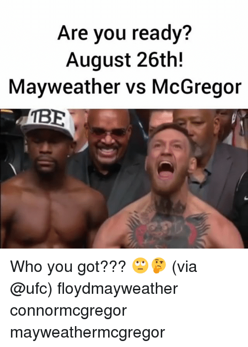 Mayweather, Memes, and Ufc: Are you ready?  August 26th!  Mayweather vs McGregor  TBE Who you got??? 🙄🤔 (via @ufc) floydmayweather connormcgregor mayweathermcgregor