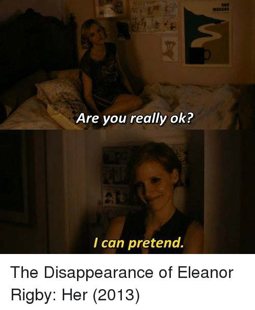 Her, Can, and Pretenders: Are you really ok?  I can pretend. The Disappearance of Eleanor Rigby: Her (2013)