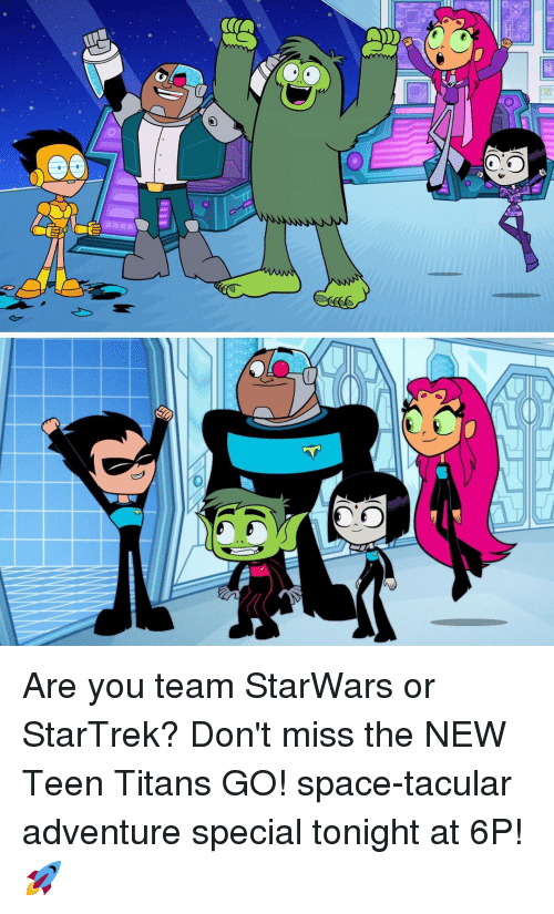 Memes, Teen Titans, and Space: Are you team StarWars or StarTrek? Don't miss the NEW Teen Titans GO! space-tacular adventure special tonight at 6P! 🚀