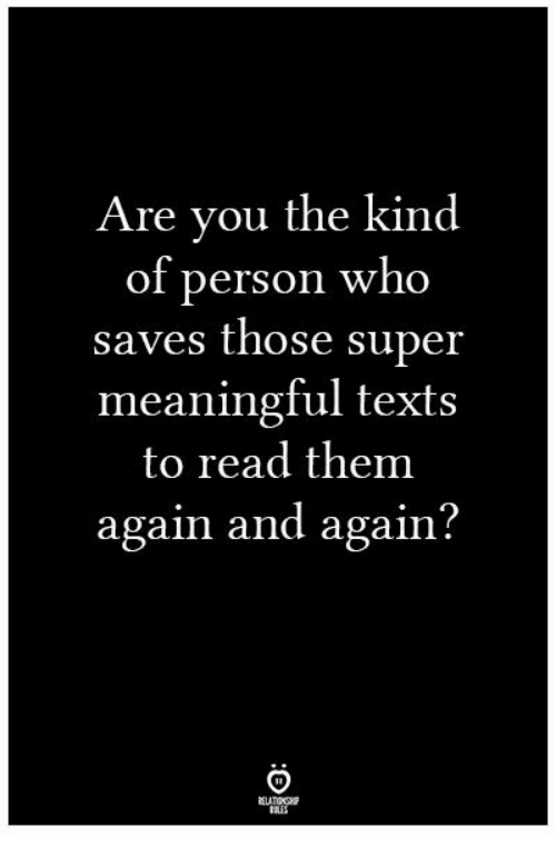 Texts, Super, and Who: Are you the kind  of person who  saves those super  meaningful texts  to read them  again and again?  IALES