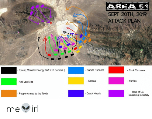 Sneaking: AREA 5  SEPT 20TH, 2019  ATTACK PLAN  SA Reasearch and  Developement Facility  Bald Mountain  - Naruto Runners  - Kyles [ Monster Energy Buff +10 Berserk ]  Rock Throwers  - Karens  - Furries  - Anti-vax Kids  Rest of Us  People Armed to the Teeth  - Crack Heads  Sneaking In Safely me👽irl