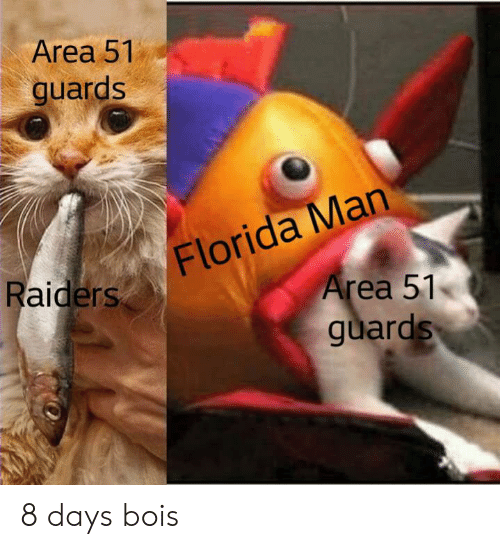 Florida Man, Florida, and Raiders: Area 51  guards  Florida Man  Area 51  guards  Raiders. 8 days bois