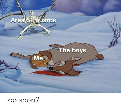 too soon: Area 51 guards  The boys  Мер Too soon?