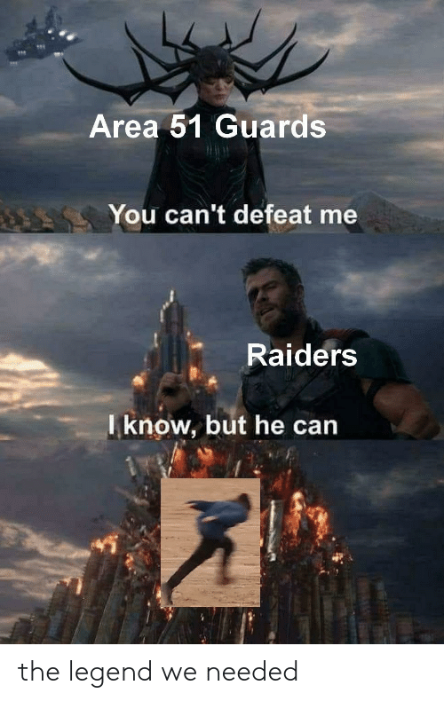 Raiders, Legend, and Area 51: Area 51 Guards  You can't defeat me  Raiders  know, but he can the legend we needed