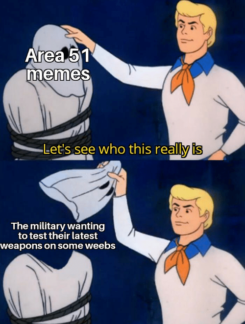 Weebs: Area 51  memes  Let's see who this really is  The military wanting  to test their latest  weapons on some weebs
