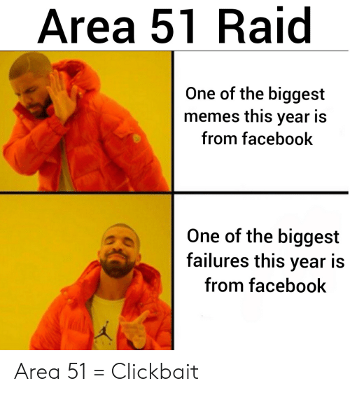 Facebook, Memes, and Reddit: Area 51 Raid  One of the biggest  memes this year is  from facebook  One of the biggest  failures this year is  from facebook Area 51 = Clickbait