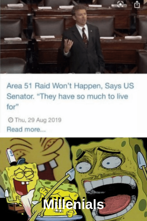 "Live, Area 51, and Raid: Area 51 Raid Won't Happen, Says US  Senator. ""They have so much to live  for""  OThu, 29 Aug 2019  Read more...  Millenials"