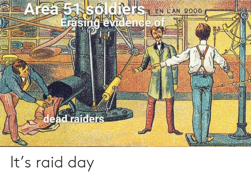 Soldiers: Area 51 soldiers LAN 2000  Erasing evidence of.  dead raiders It's raid day