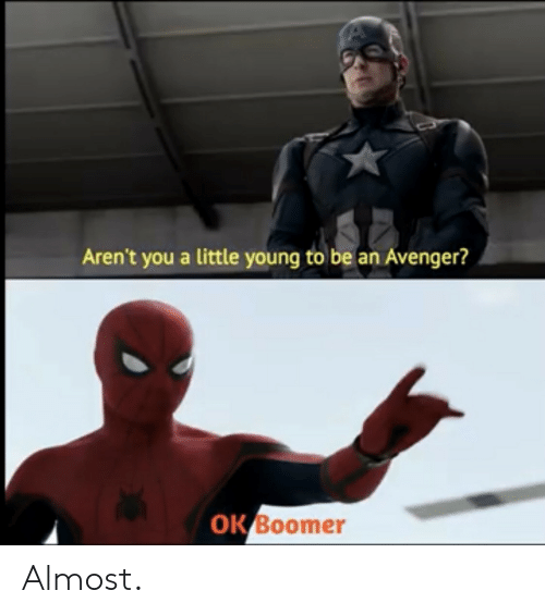 Arent You, Avenger, and You: Aren't you a little young to be an Avenger?  ок Вoomer Almost.