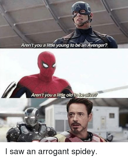 Dank, Saw, and Arrogant: Aren't you a little young to be an Avenger?  Aren't you a little old to bealive I saw an arrogant spidey.