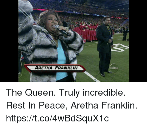 Abc, Memes, and Queen: ARETHA FRANKLIN  abc The Queen.  Truly incredible. Rest In Peace, Aretha Franklin. https://t.co/4wBdSquX1c