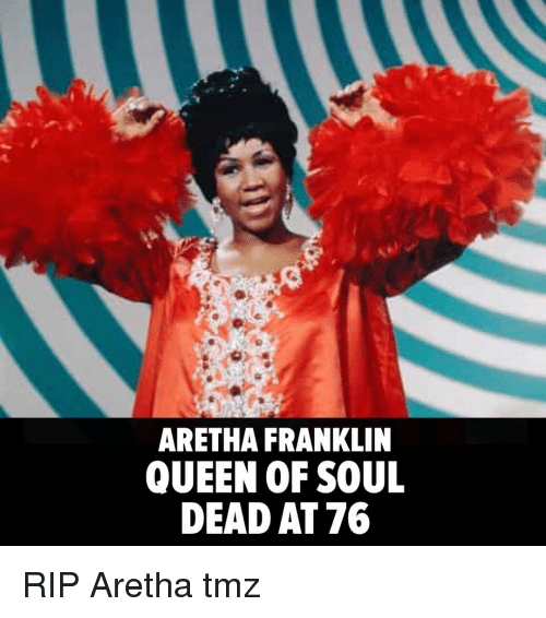 Memes, Queen, and Aretha Franklin: ARETHA FRANKLIN  QUEEN OF SOUL  DEAD AT 76 RIP Aretha tmz