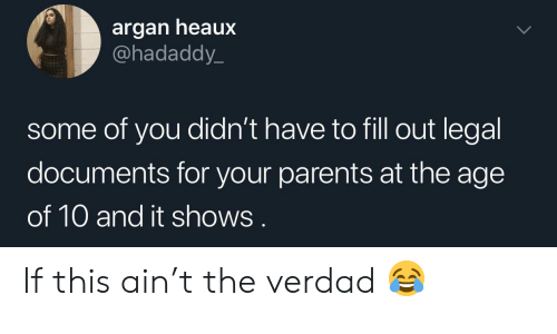 Parents, You, and For: argan heaux  @hadaddy_  some of you didn't have to fill out legal  documents for your parents at the age  of 10 and it shows If this ain't the verdad 😂