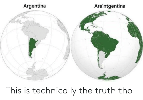 Argentina, Truth, and This: Argentina  Are'ntgentina This is technically the truth tho