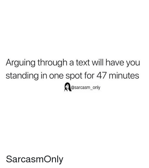 Funny, Memes, and Text: Arguing through a text will have you  standing in one spot for 47 minutes  @sarcasm_only SarcasmOnly