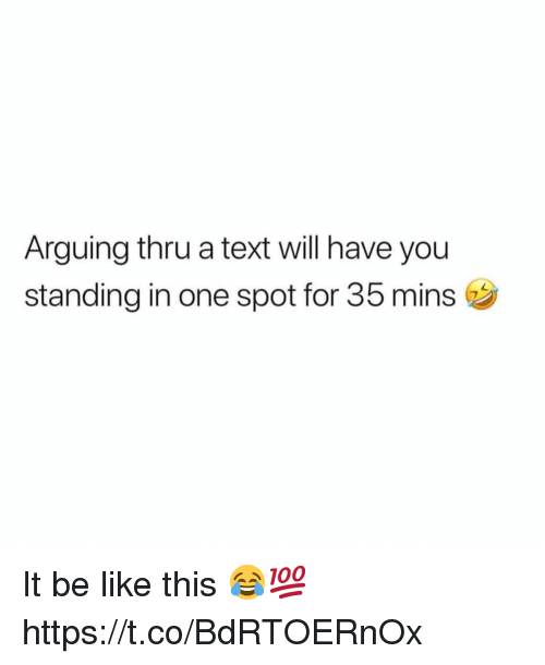 Be Like, Text, and One: Arguing thru a text will have you  standing in one spot for 35 mins It be like this 😂💯 https://t.co/BdRTOERnOx