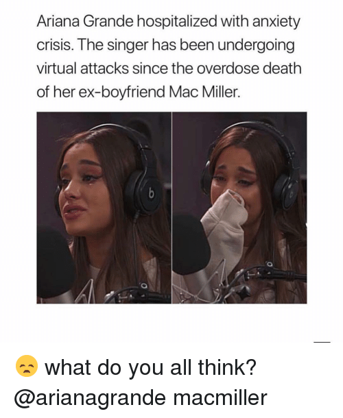 Ariana Grande, Mac Miller, and Memes: Ariana Grande hospitalized with anxiety  crisis. The singer has been undergoing  virtual attacks since the overdose death  of her ex-boyfriend Mac Miller. 😞 what do you all think? @arianagrande macmiller
