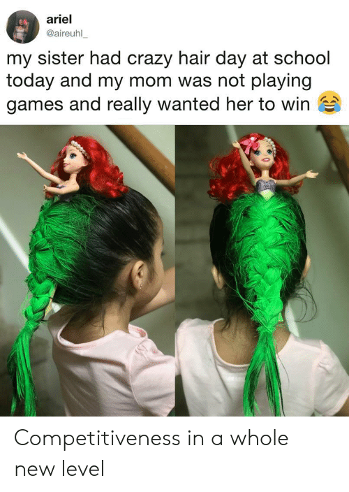 Ariel, Crazy, and School: ariel  @aireuhl  my sister had crazy hair day at school  today and my mom was not playing  games and really wanted her to win Competitiveness in a whole new level