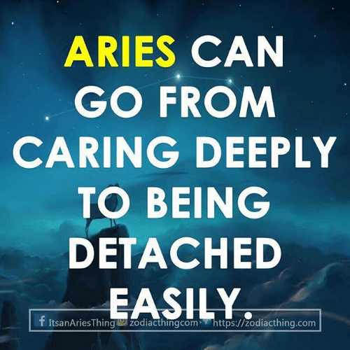 Aries, Com, and Can: ARIES CAN  GO FROM  CARING DEEPLY  TO BEING  DETACHED  EASILY  f ItsanAriesThing w zodiacthingcom https://zodiacthing.com