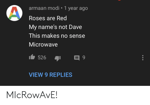 Red, Microwave, and Modi: armaan modi 1 year ago  Roses are Red  My name's not Dave  This makes no sense  Microwave  526  9  VIEW 9 REPLIES MIcRowAvE!