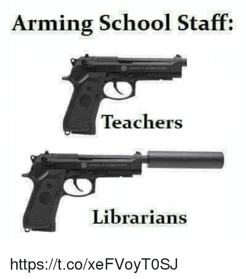 Memes, School, and 🤖: Arming School Staff:  Teachers  Librarians https://t.co/xeFVoyT0SJ