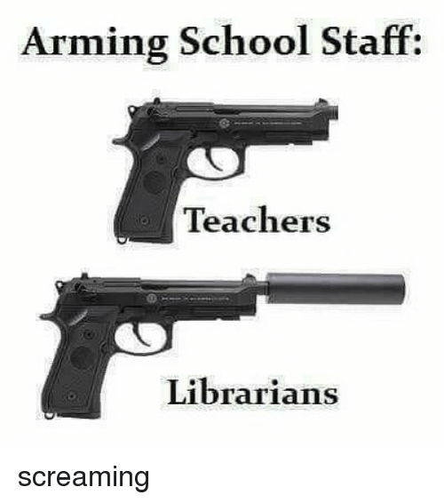 School, Teachers, and Staff: Arming School Staff  Teachers  Librarians screaming