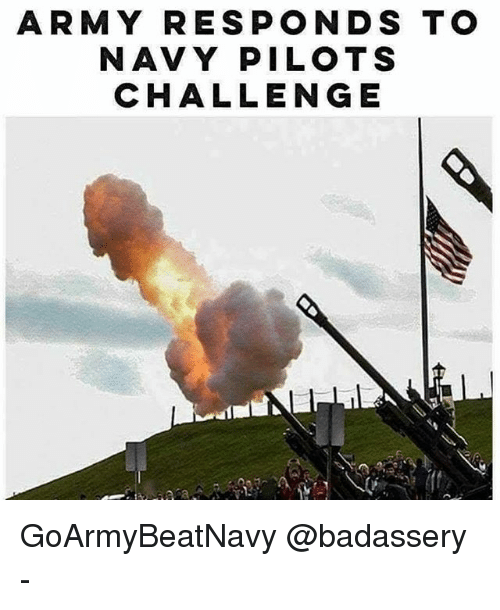 Memes, Army, and Navy: ARMY RESPONDS TO  NAVY PILOTS  CHALLENGE GoArmyBeatNavy @badassery -