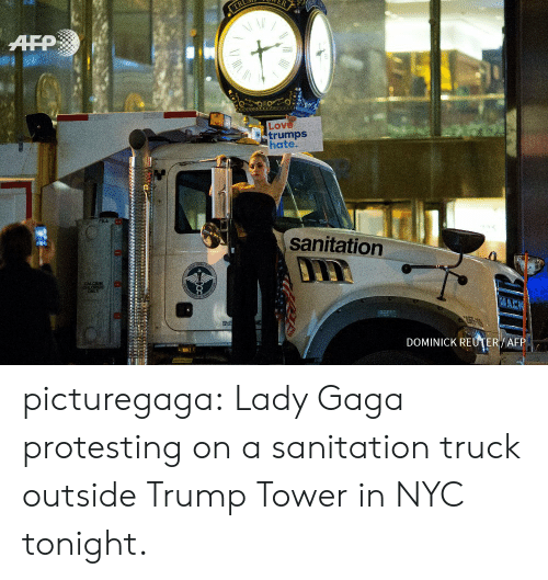 Lady Gaga, Target, and Tumblr: ARP  Lov  trumps  hate.  sanitation  on  DOMINICK REUTERV AFP picturegaga: Lady Gaga protesting on a sanitation truck outside Trump Tower in NYC tonight.