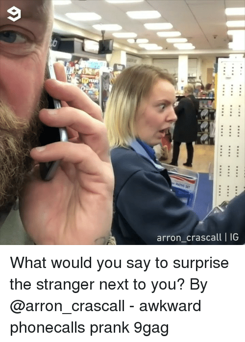 9gag, Memes, and Prank: arron crascall |IG What would you say to surprise the stranger next to you? By @arron_crascall - awkward phonecalls prank 9gag
