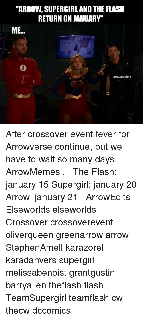 "Memes, Arrow, and The Flash: ""ARROW, SUPERGIRL AND THE FLASH  RETURN ON JANUARY""  ME.  arrowmemes After crossover event fever for Arrowverse continue, but we have to wait so many days. ArrowMemes . . The Flash: january 15 Supergirl: january 20 Arrow: january 21 . ArrowEdits Elseworlds elseworlds Crossover crossoverevent oliverqueen greenarrow arrow StephenAmell karazorel karadanvers supergirl melissabenoist grantgustin barryallen theflash flash TeamSupergirl teamflash cw thecw dccomics"
