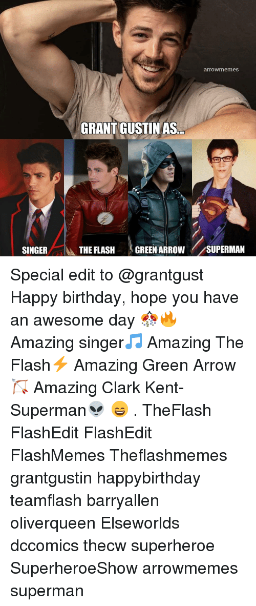 Birthday, Clark Kent, and Memes: arrowmemes  GRANT GUSTINAS  SINGER  İbk THE FLASH  (GREEN ARROW//SUPERMAN Special edit to @grantgust Happy birthday, hope you have an awesome day 🎊🔥 Amazing singer🎵 Amazing The Flash⚡ Amazing Green Arrow🏹 Amazing Clark Kent- Superman👽 😄 . TheFlash FlashEdit FlashEdit FlashMemes Theflashmemes grantgustin happybirthday teamflash barryallen oliverqueen Elseworlds dccomics thecw superheroe SuperheroeShow arrowmemes superman