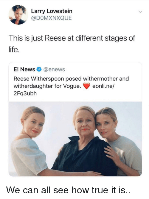 Enews: arry Lovestein  @DOMXNXQUE  This is just Reese at different stages of  life  E! News@enews  Reese Witherspoon posed withermother and  witherdaughter for Vogue. eonli.ne/  2Fq3ubh We can all see how true it is..