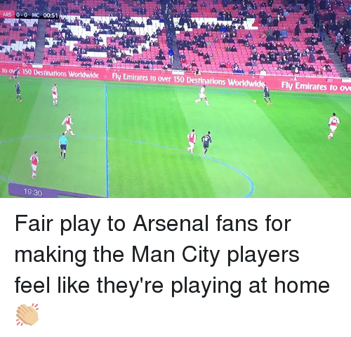 Arsenal, Memes, and Emirates: ARS 0-0 MC 00:51  to ov 150 Destinatrions Worldwide  Fly Emirates to over 150 Destinations  Fly Emirates to ove  19:30 Fair play to Arsenal fans for making the Man City players feel like they're playing at home 👏🏼
