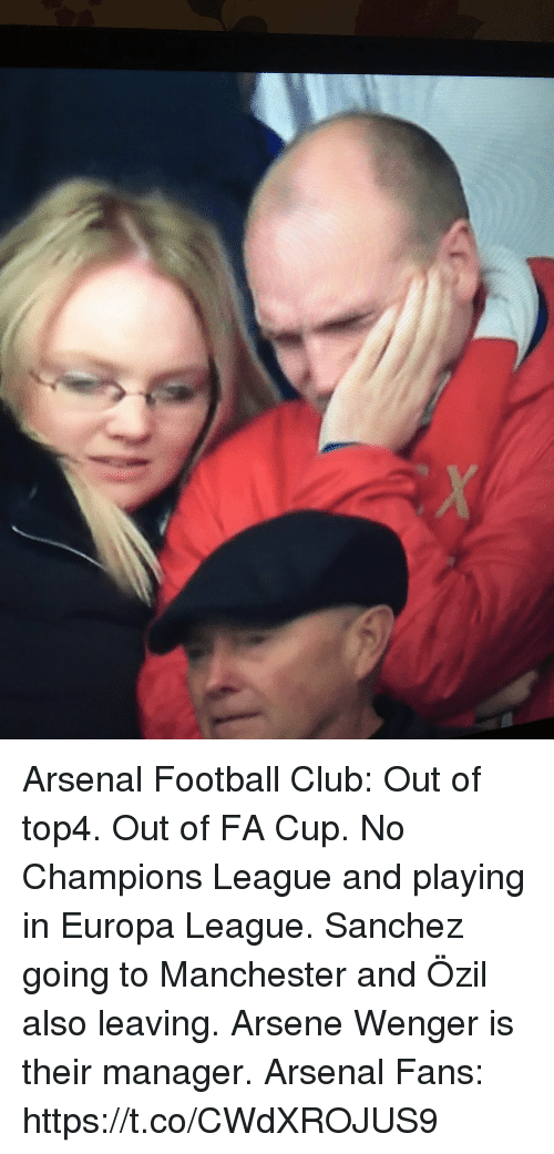 Arsenal, Club, and Football: Arsenal Football Club:  Out of top4. Out of FA Cup. No Champions League and playing in Europa League. Sanchez going to Manchester and Özil also leaving. Arsene Wenger is their manager.  Arsenal Fans: https://t.co/CWdXROJUS9