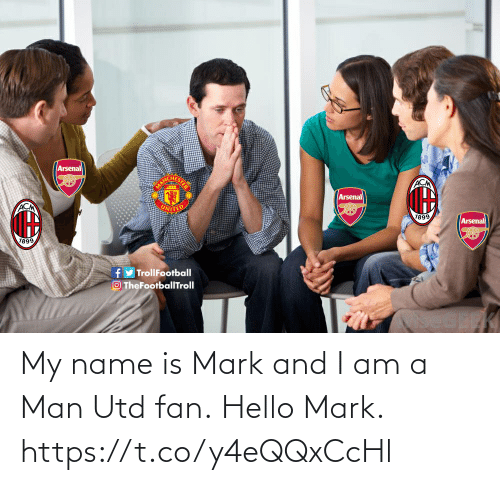 my name is: Arsenal  MAN  ACM  Arsenal  ACM  UNITE  1899  Arsenal  1899  fy TrollFootball  O TheFootbalITroll My name is Mark and I am a Man Utd fan.  Hello Mark. https://t.co/y4eQQxCcHl