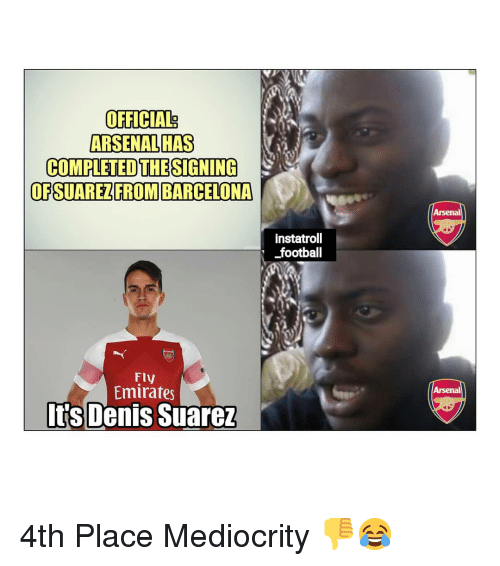 Arsenal, Barcelona, and Football: ARSENALHAS  COMPLETED THE SIGNING  OFSUAREZFROM BARCELONA  Arsenal  instatroll  football  Fly  Emirates  Arsenal  Its Denis Suarez 4th Place Mediocrity 👎😂