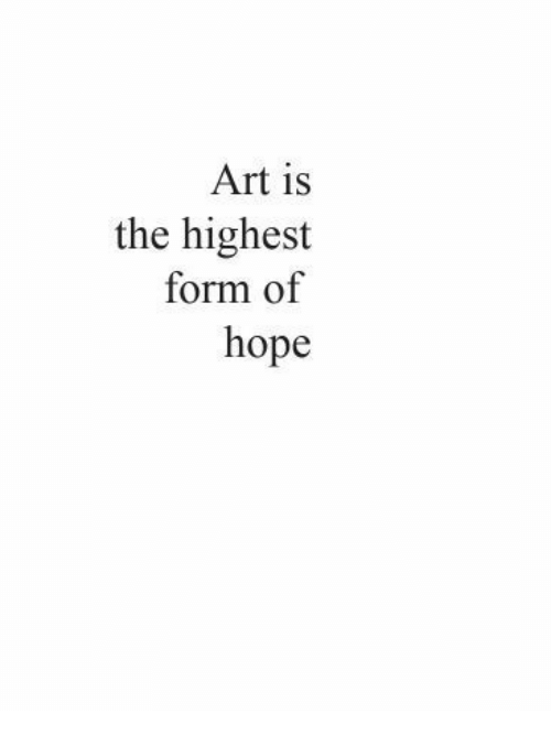 Hope, Art, and The: Art is  the highest  form of  hope