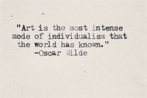 "World, Art, and Oscar: ""Art is the IOst intense  mode of individualisn that  the world has known.""  -oscar /ilde"
