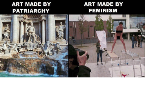Feminism, Memes, and 🤖: ART MADE BY  PATRIARCHY  ART MADE BY  FEMINISM