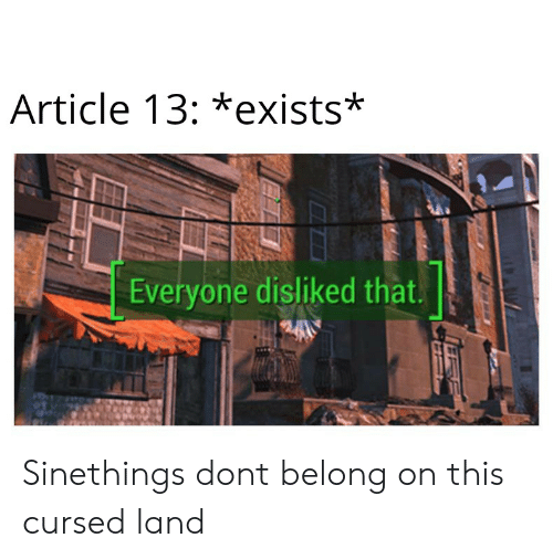 Article 13 *Exists* Everyone Disliked That Sinethings Dont