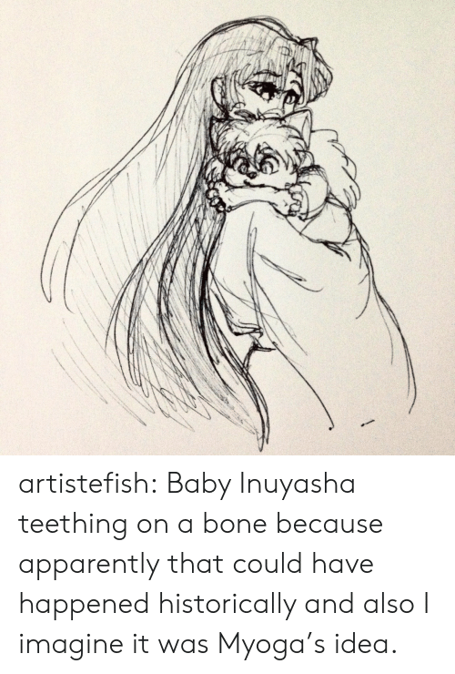 Apparently, Target, and Tumblr: artistefish:  Baby Inuyasha teething on a bone because apparently that could have happened historically and also I imagine it was Myoga's idea.