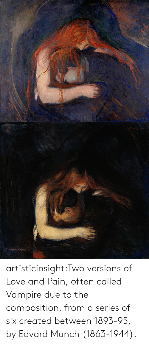 Love, Tumblr, and Blog: artisticinsight:Two versions of Love and Pain, often called Vampire due to the composition, from a series of six created between 1893-95, by Edvard Munch (1863-1944).